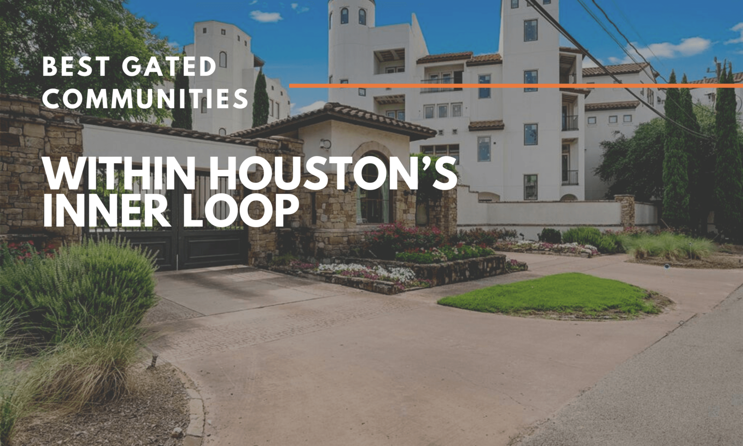 See the Best Gated Communities Within Houston's Inner Loop
