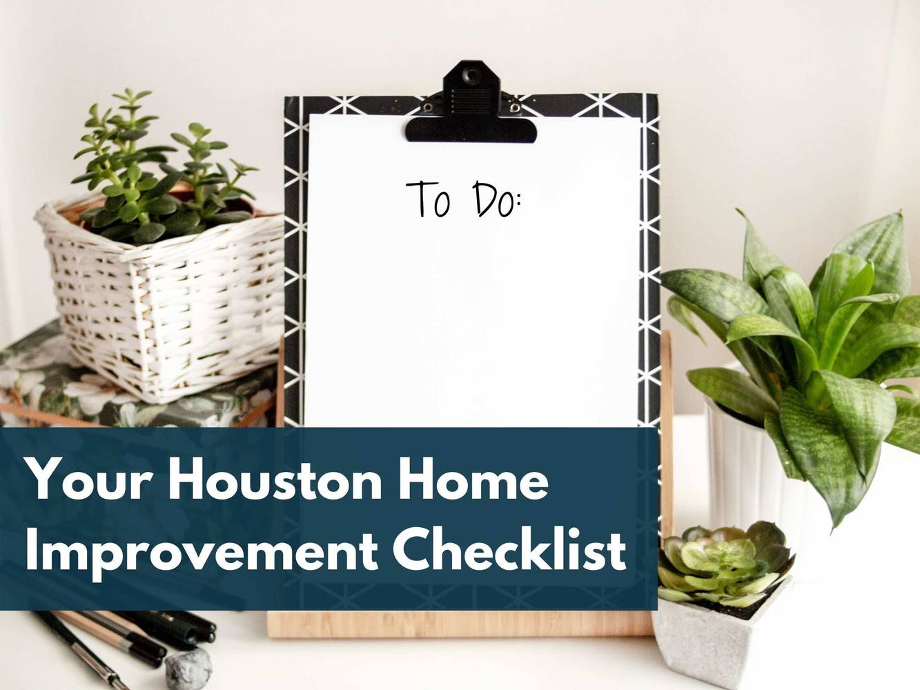 From The Best Houston Realtor To Sell My House: My Home Improvement Checklist