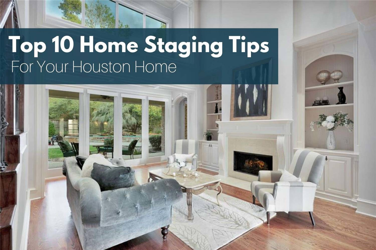 Houston Home Sellers Guide Series #3: Top 10 Home Staging Ideas For Selling Your Houston Home