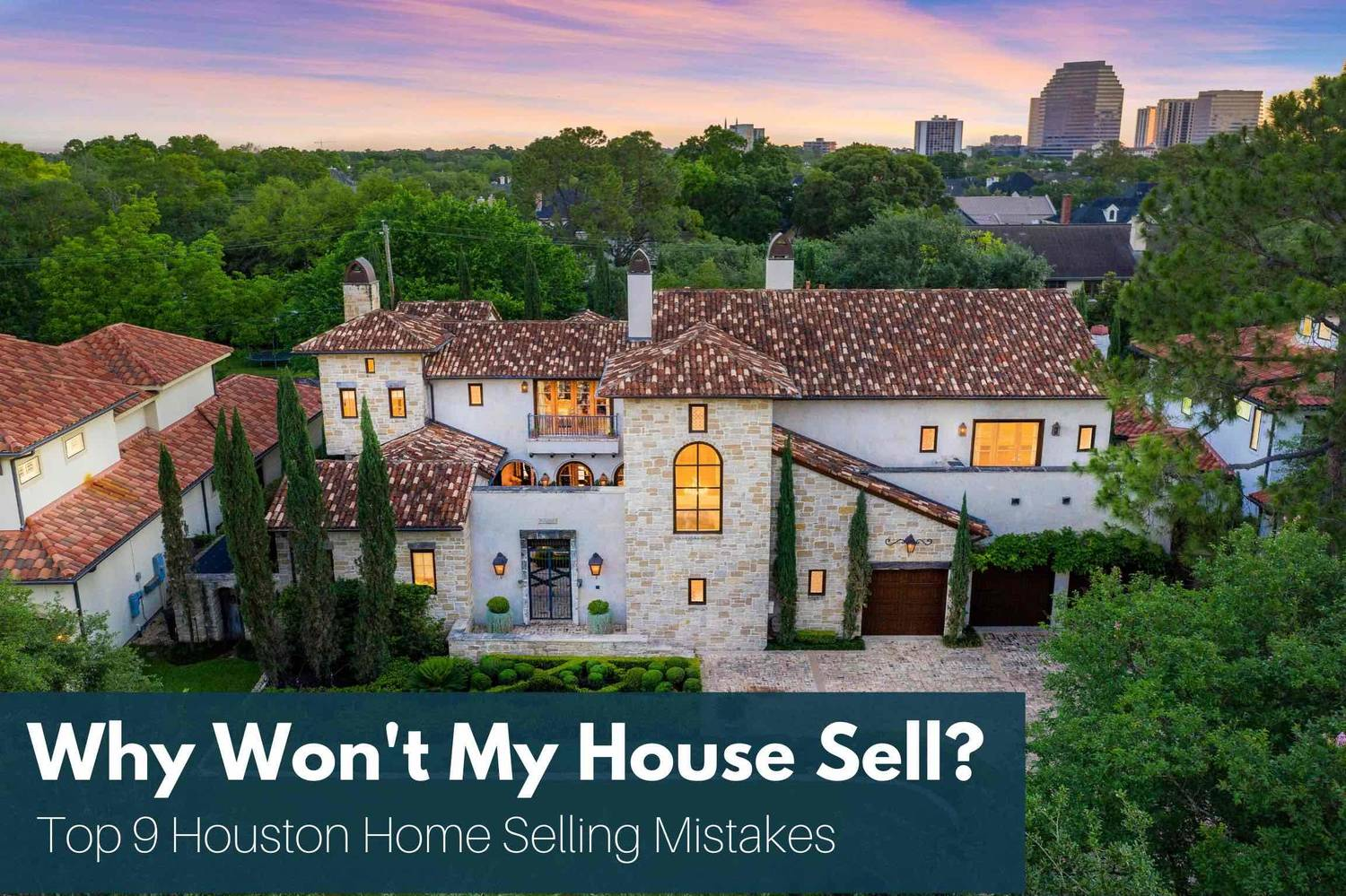 Why Won't My House Sell? Top 9 Houston Home Selling Mistakes To Avoid