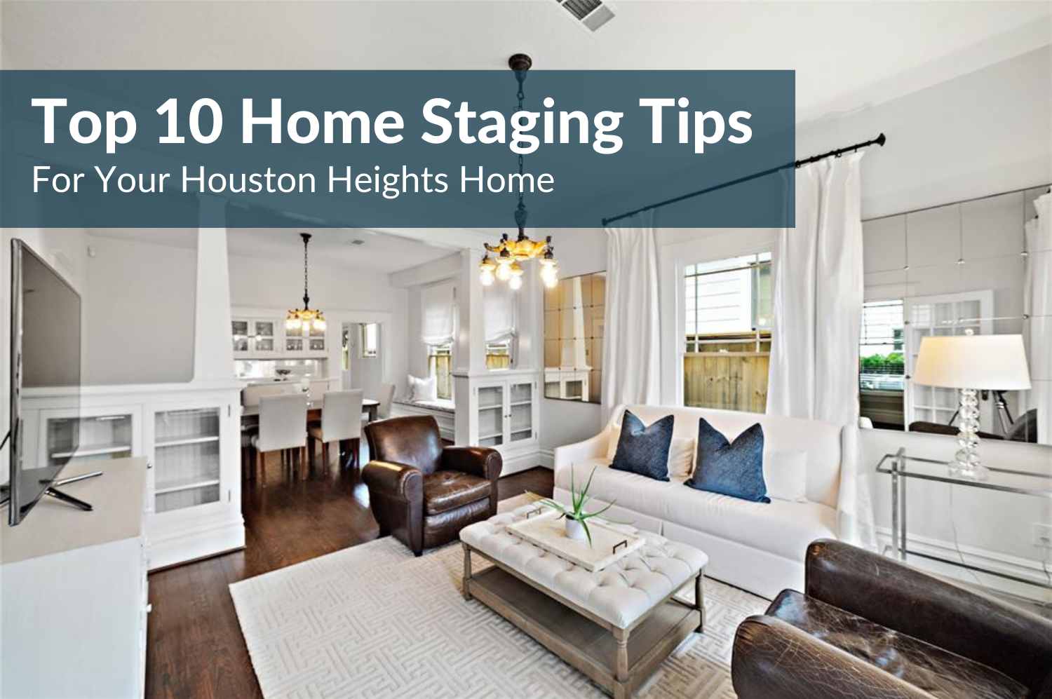 Sell Your Heights Home Fast: Top 10 Home Staging Ideas