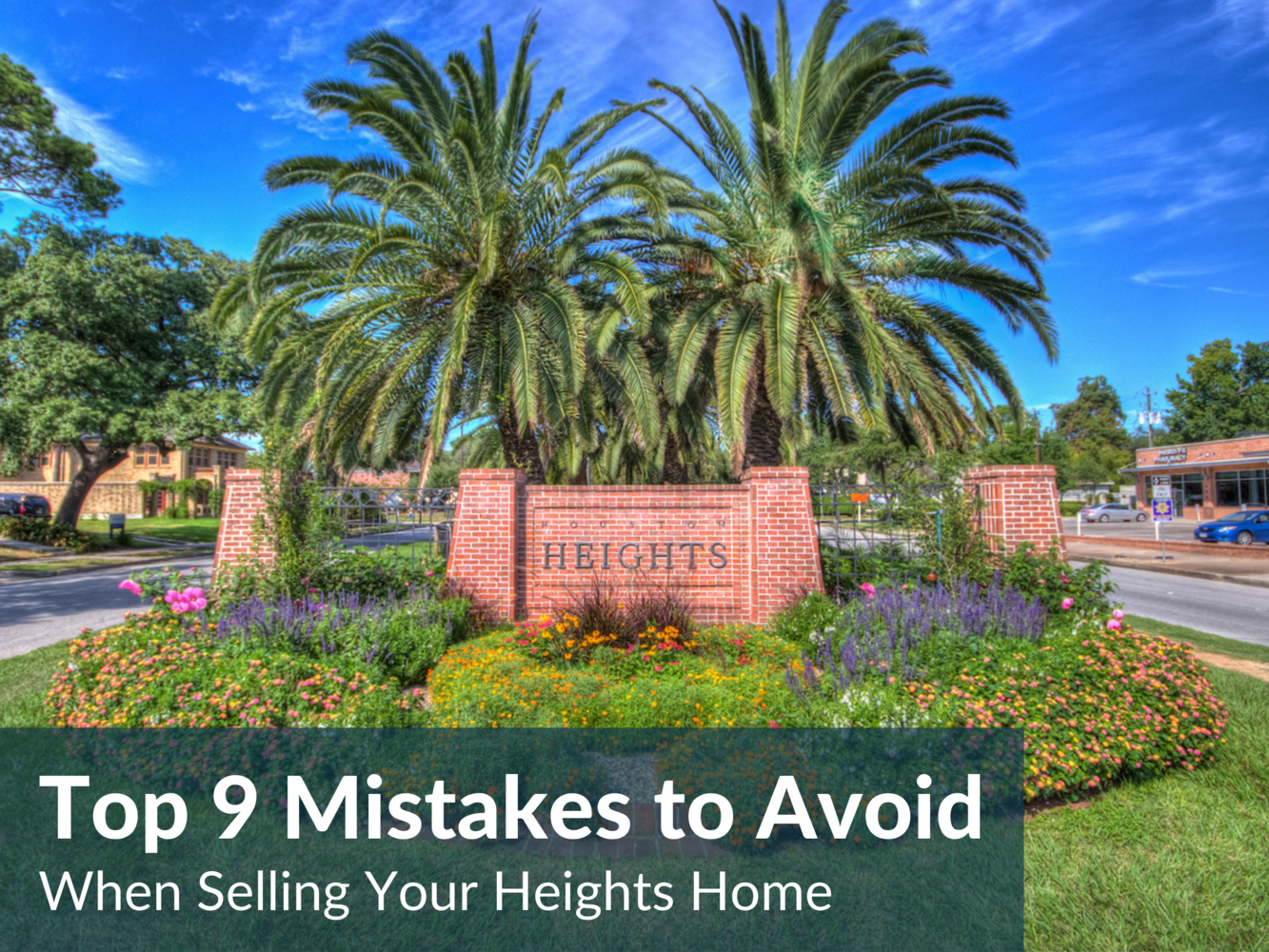 Avoid These Top 9 Heights Home Selling Mistakes